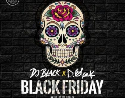 D-Black & DJ Black – Black Friday (Prod. by DJ Breezy)