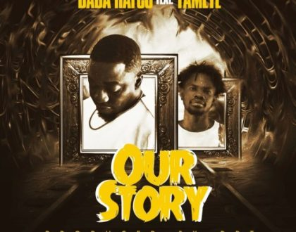 Dada Hafco ft. Fameye – Our Story (Prod. by DDT)
