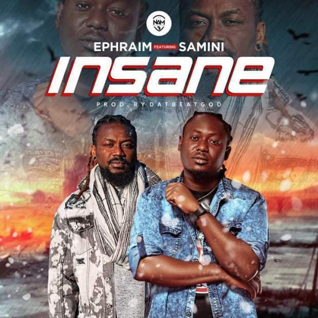 Ephraim – Insane ft. Samini (Prod. By DatBeatGod)
