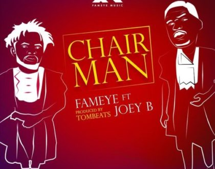 Fameye ft. Joey B – Chairman (Prod. by Tombeatz)