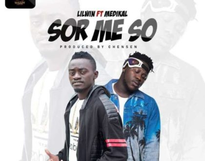 Lil Win – Sor Me So ft. Medikal (Prod. by Chensee Beatz)