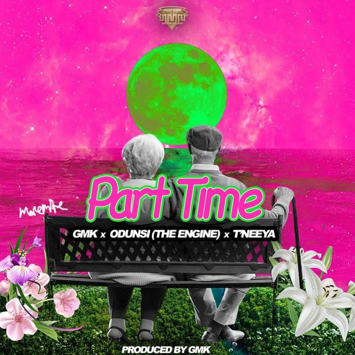 GMK – Part Time ft. Odunsi (The Engine) & T'neeya (Prod. by GMK)
