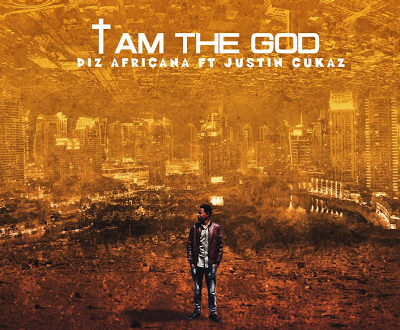 DIZ Africana Ft. Justin Cukaz - I AM THE GOD