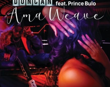 Duncan – AmaWeave ft. Prince Bulo