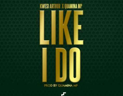 Kwesi Arthur – Like I Do ft. Quamina Mp (Prod By Quamina Mp)