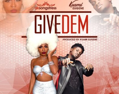 AK Songstress – Give Dem ft. Kuami Eugene (Prod. by Kuami Eugene)