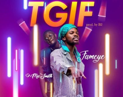 Fameye ft. DJ Mic Smith – TGIF (Prod. by B2)