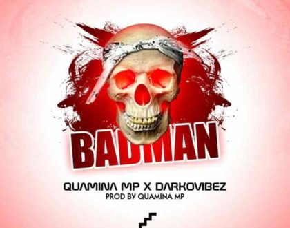Quamina Mp – Bad Man ft. Darkovibes (Prod. by Quamina Mp)