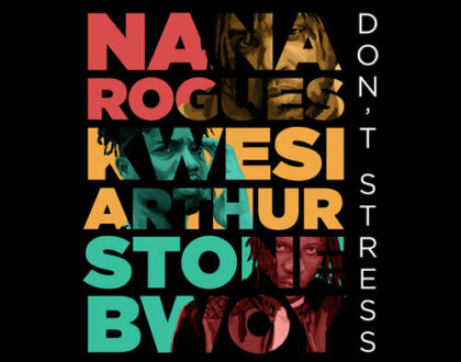 Nana Rogues – Don't Stress ft. Stonebwoy & Kwesi Arthur