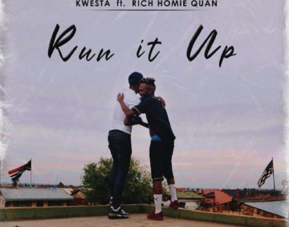 Kwesta ft. Rich Homie Quan – Run It Up