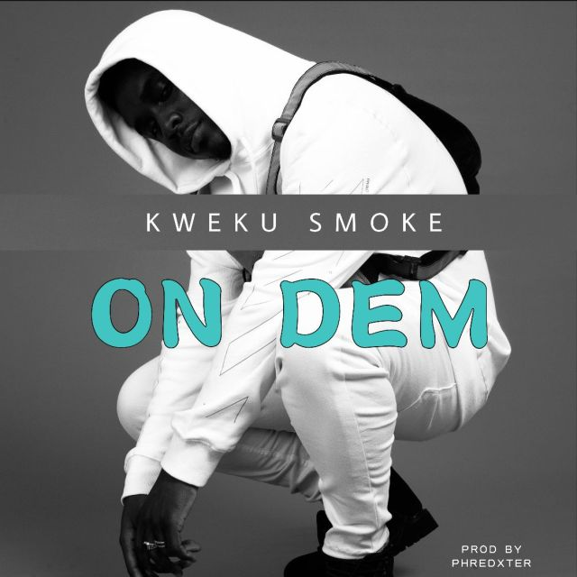 Kweku Smoke – On Dem (Prod. by Phredxter)