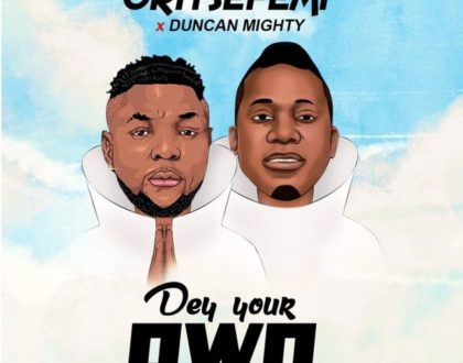 Oritse Femi – Dey Your Own ft. Duncan Mighty