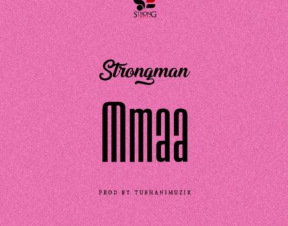 Strongman - Mmaa (Prod By TubhaniMuzik )