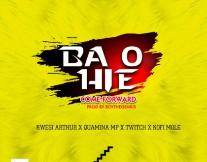 Kwesi Arthur – Ba O Hie (Come Forward) ft. Quamina Mp x Twitch x Kofi Mole