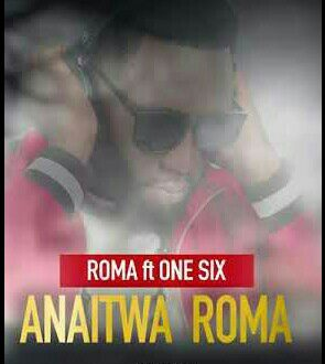 Roma Ft One Six – Anaitwa Roma
