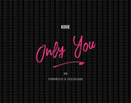 Kuvie – Only You ft. Phronesis & Suzz Blaqq (Prod. by Kuvie)