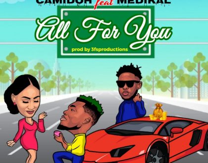 Camidoh – All For You ft. Medikal (Prod. by 3fs Production)