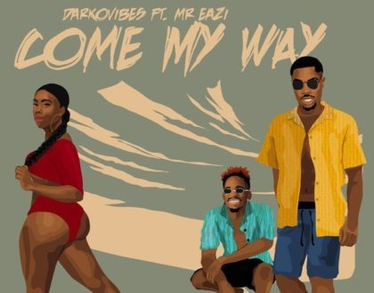 Darkovibes – Come My Way ft. Mr Eazi (Prod. by KillBeatz)