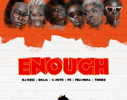 DJ Kess – Say Enough ft. Enam, Fu, C-Note, Feli Nuna & Tinuke (Prod. by Moor Sound)