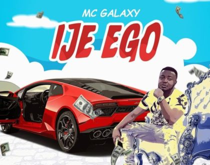 MC Galaxy – Ije Ego (Prod. by Selebobo)
