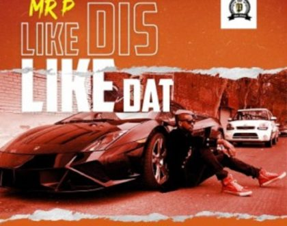 Mr P – Like Dis Like Dat (Prod. by Daihardbeats)