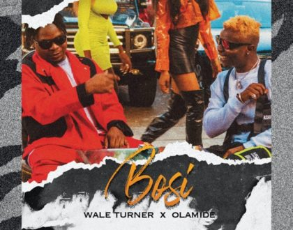 Wale Turner – Bosi ft. Olamide (Prod. by Rexxie)