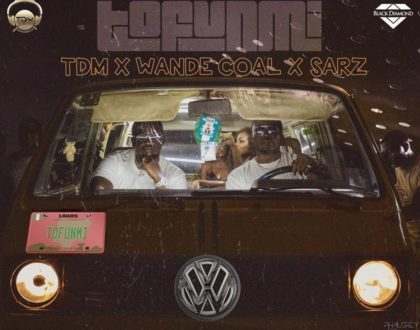 Wande Coal – Tofunmi ft. Sarz & TDM