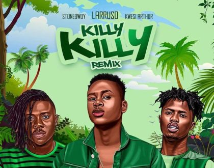 Larruso ft. Stonebwoy x Kwesi Arthur – Killy Killy (Remix)