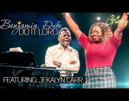 Benjamin Dube ft Jekalyn Carr – Do It Lord