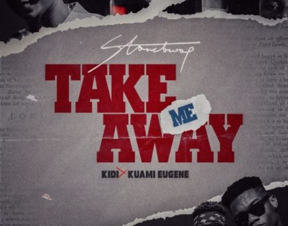 StoneBwoy – Take Me Away ft. Kuami Eugene & KiDi (Prod. by Monie Beatz)