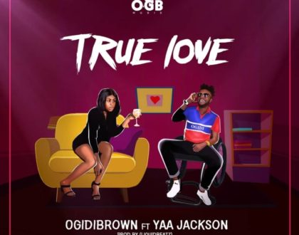 Ogidi Brown – True love ft. Yaa Jackson (Prod by LiquidBeatz)