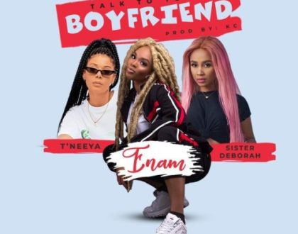 Enam ft. Sister Derby & T'neeya – Talk To Your Boyfriend (Prod. by KC Beatz)