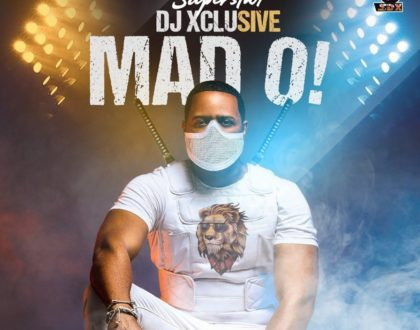 DJ Xclusive – Mad O (Prod. by Lord Gabrielz)
