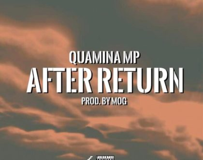 Quamina Mp – After Return (Prod. by MOG)