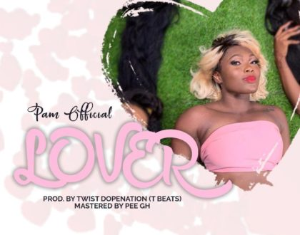 Pam Official — Lover (Prod By Twist DopeNation)