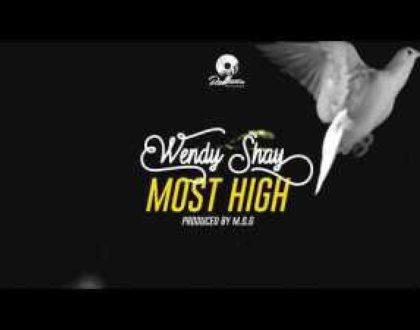 Wendy Shay — Most High (Prod. by MOG Beatz)