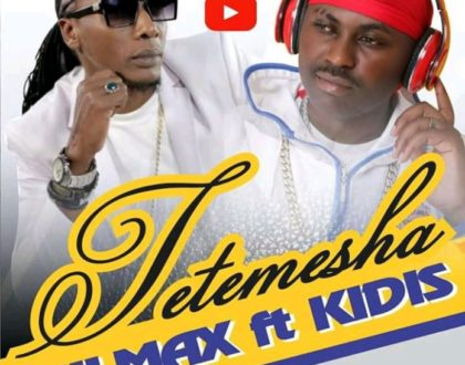 KULMAX FT KIDIS – TETEMESHA REMIX