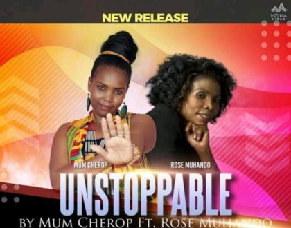 Mum Cherop Ft. Rose Muhando - Unstoppable