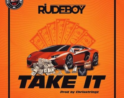 Rudeboy – Take It (Prod. By Chrisstringz)