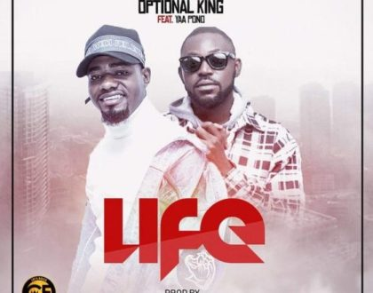 Optional King – Life ft. Yaa Pono (Prod. by Eddy Kay)