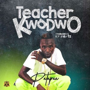 Patapaa – Teacher Kwadwo (Prod. by KP Beatz)