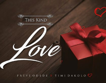 Preye Odede – This Kind Love ft. Timi Dakolo