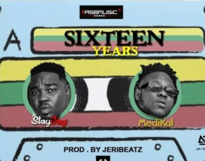 Stay Jay Ft. Medikal – Sixteen Years (Prod By Jeri Beatz)