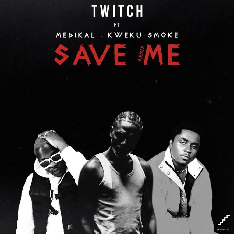 Twitch – Save Me (Remix) ft. Medikal & Kweku Smoke