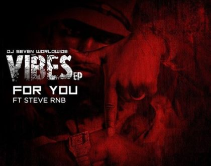 Dj Seven Ft. Steve Rnb – For You