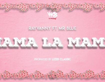 Rayvanny Ft Mr Blue – Mama La Mama