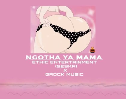 Ethic Entertainment(Seska) X G-Rock Music - NGOTHA YA MAMA