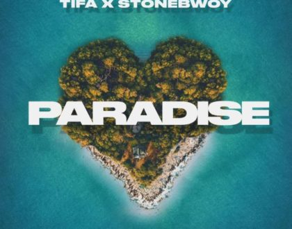 Tifa – Paradise ft. Stonebwoy (Prod. by Dre Day)