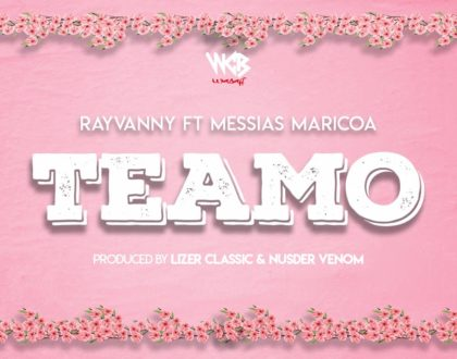 Rayvanny Ft Messias Maricoa – Teamo
