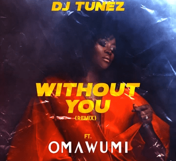 DJ Tunez – Without You (Remix) ft. Omawumi (Prod. by DJ Tunez)